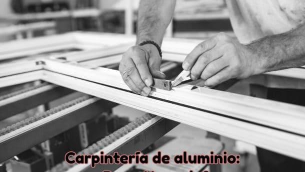 La carpintería de aluminio es buen negocio
