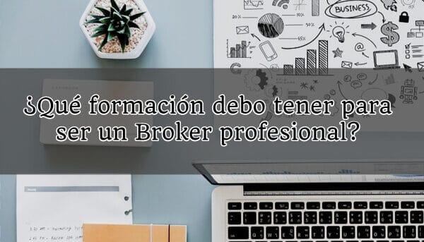 ¿Qué formación debo tener para ser un Broker profesional?