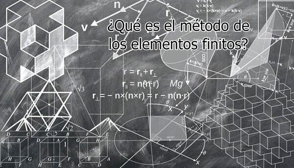 ¿Qué es el método de los elementos finitos?