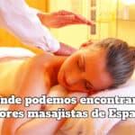 ¿Dónde podemos encontrar las mejores masajistas de España?