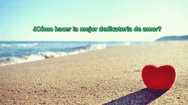 como hacer la mejor dedicatoria de amor