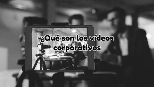 Qué son los vídeos corporativos